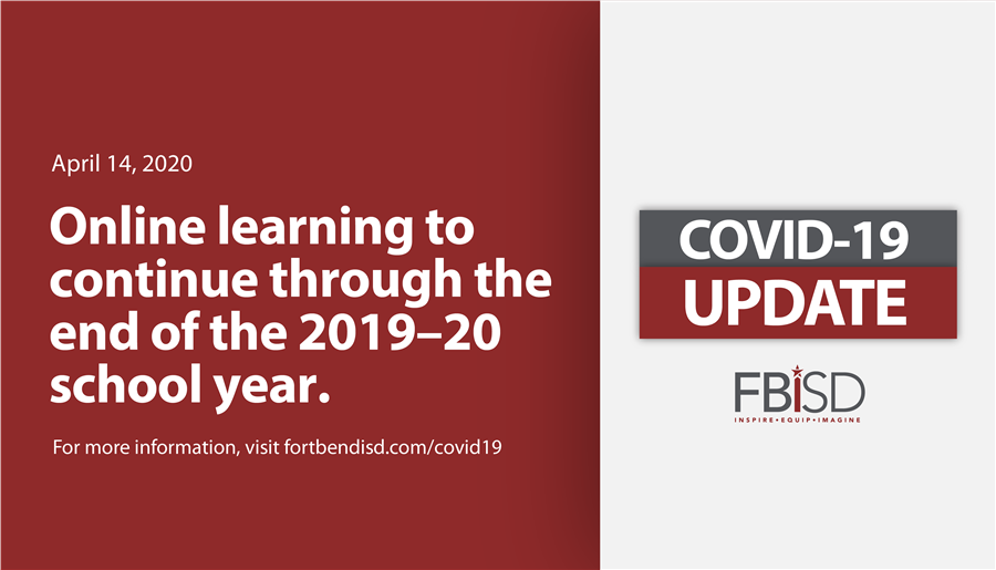 FORT BEND ISD TO CONTINUE ONLINE INSTRUCTION THROUGH THE END OF THE 2019-20 SCHOOL YEAR (4/14/2020)