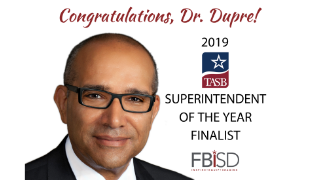 FBISD Superintendent Dr. Charles Dupre named Finalist for 2019 Superintendent of the Year Award (8/26/2019)