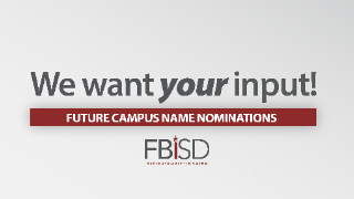 Fort Bend ISD Seeks Community Input Name of New Elementary and High School Campuses